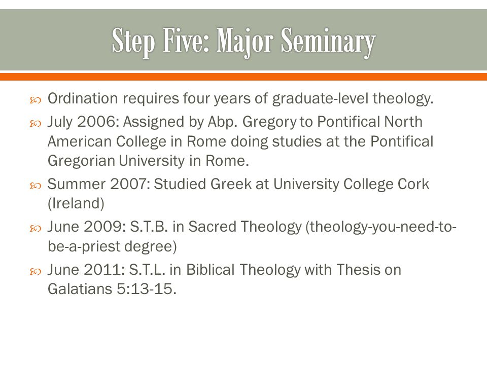  Ordination requires four years of graduate-level theology.