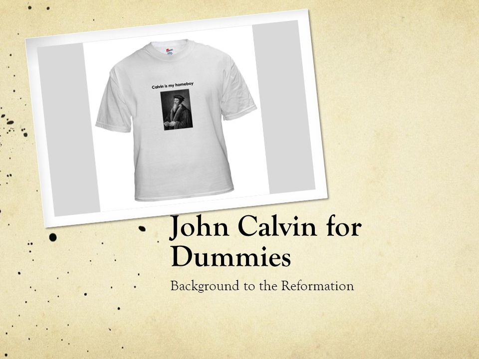 John Calvin for Dummies Background to the Reformation