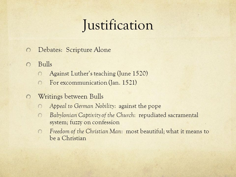 Justification Debates: Scripture Alone Bulls Against Luther's teaching (June 1520) For excommunication (Jan.