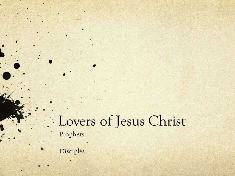 Lovers of Jesus Christ Prophets Disciples