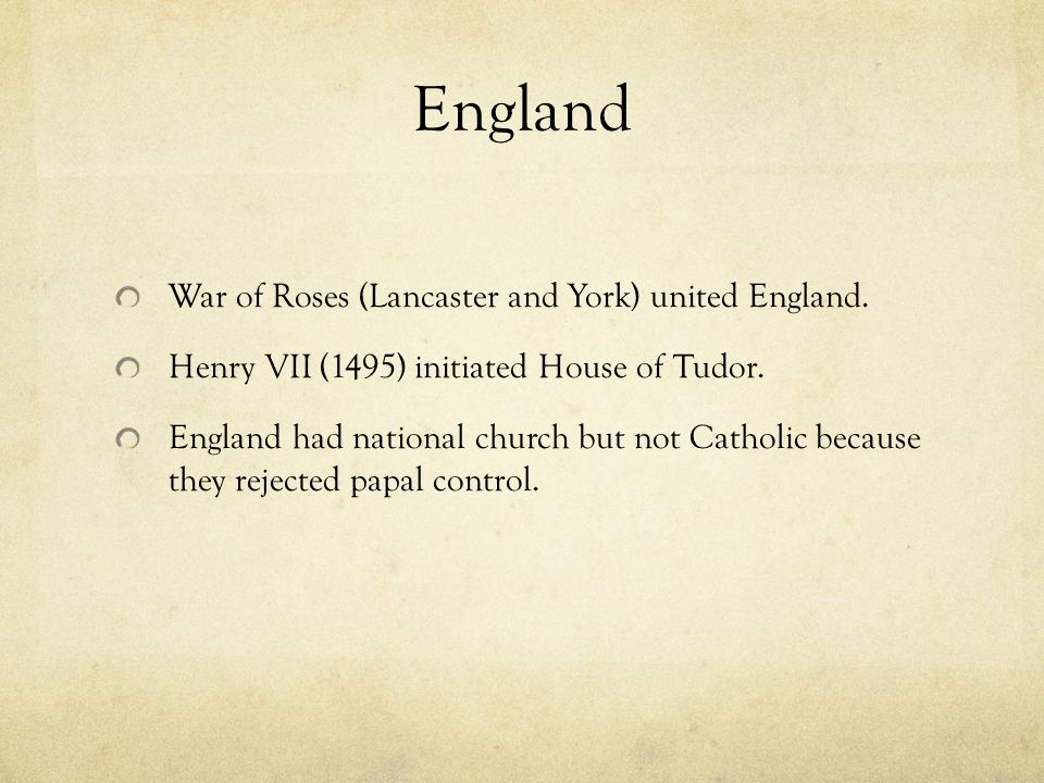 England War of Roses (Lancaster and York) united England.
