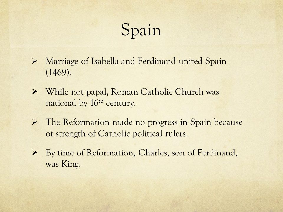 Spain  Marriage of Isabella and Ferdinand united Spain (1469).