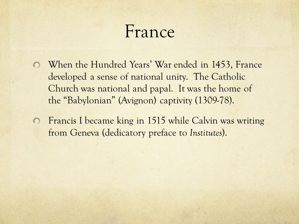 France When the Hundred Years' War ended in 1453, France developed a sense of national unity.