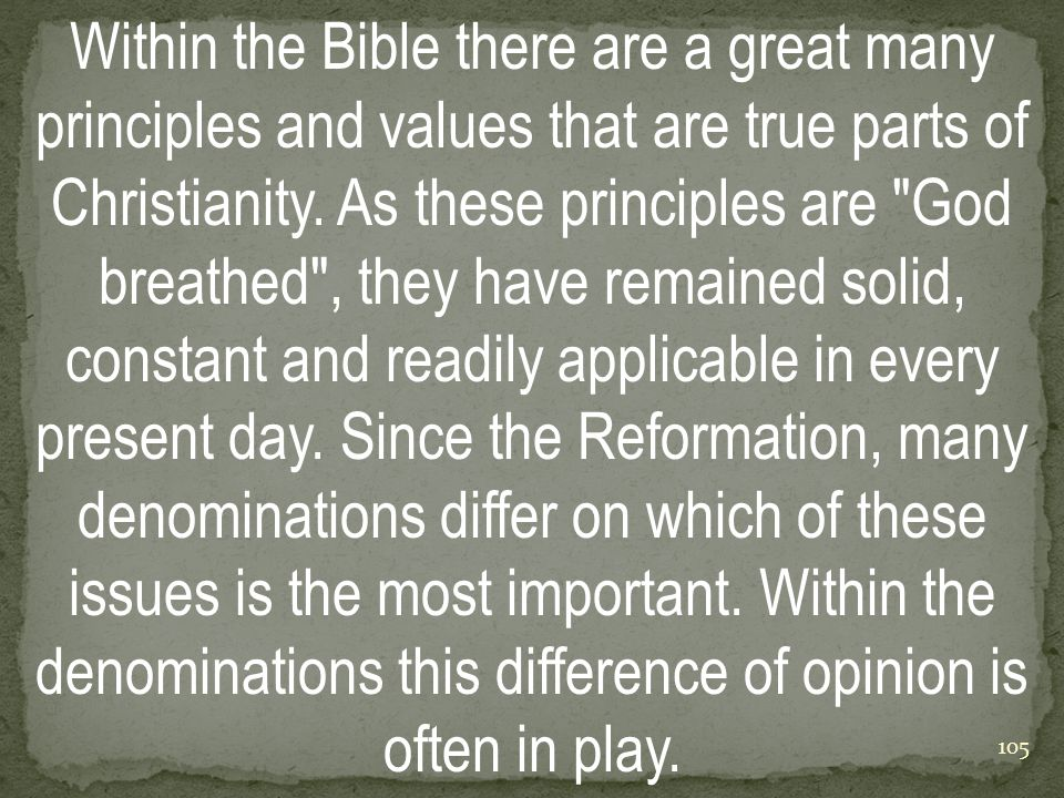 Within the Bible there are a great many principles and values that are true parts of Christianity.