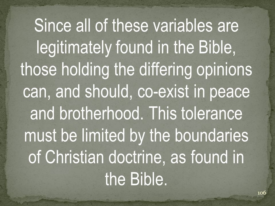 Since all of these variables are legitimately found in the Bible, those holding the differing opinions can, and should, co-exist in peace and brotherhood.