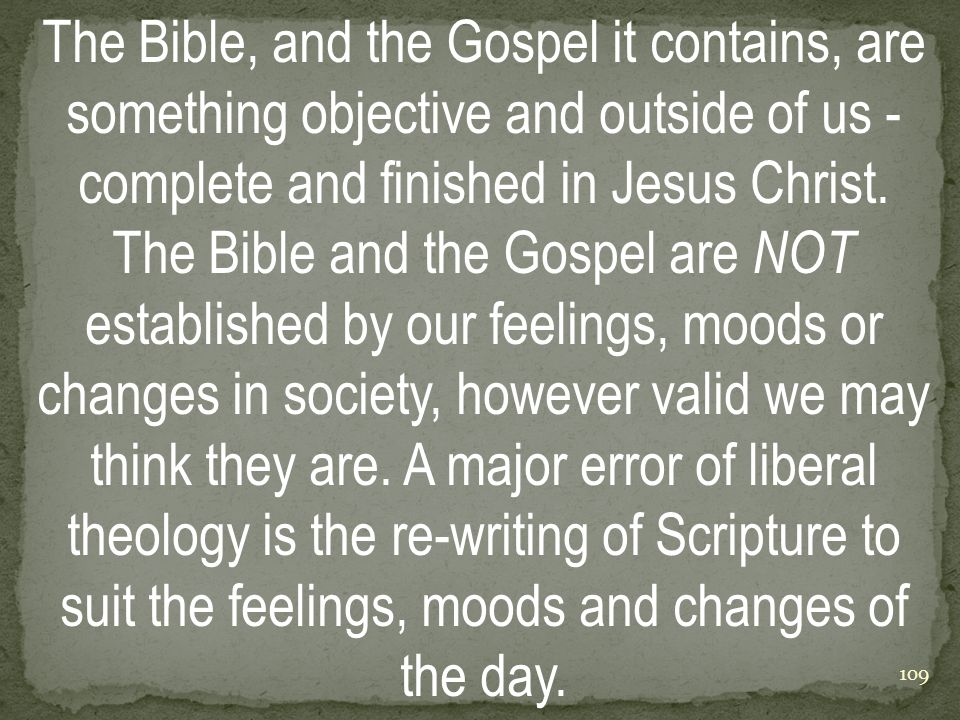 The Bible, and the Gospel it contains, are something objective and outside of us - complete and finished in Jesus Christ.