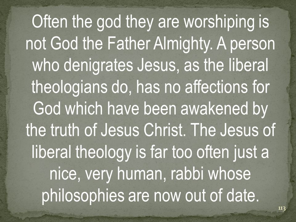 Often the god they are worshiping is not God the Father Almighty.