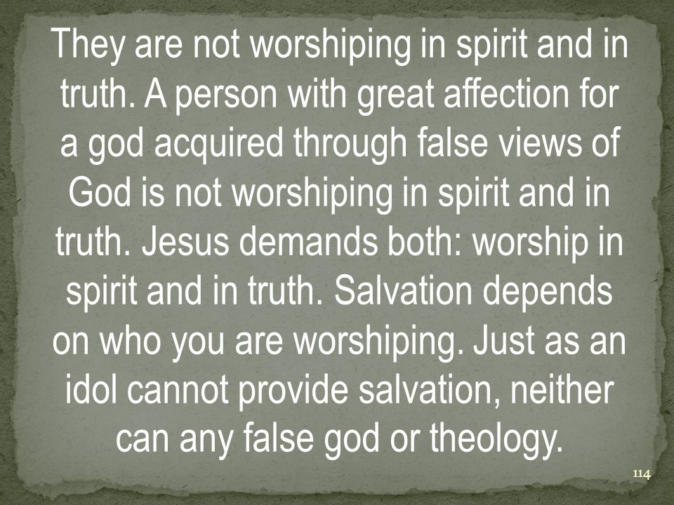 They are not worshiping in spirit and in truth.