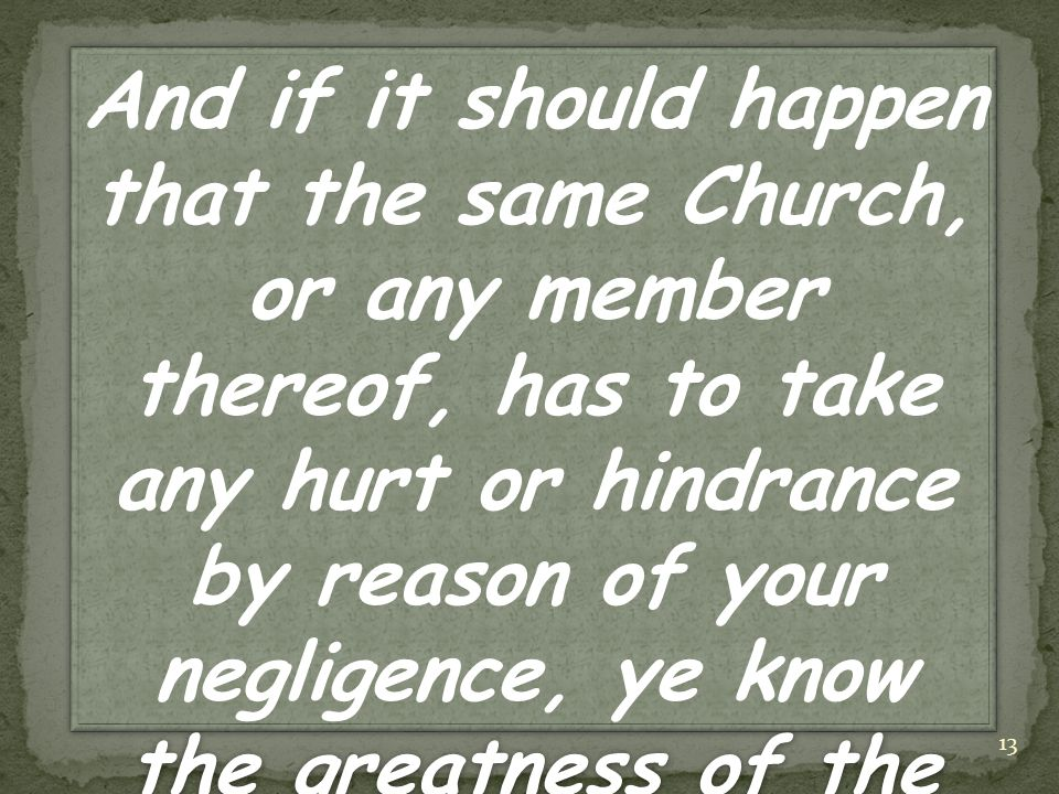 And if it should happen that the same Church, or any member thereof, has to take any hurt or hindrance by reason of your negligence, ye know the greatness of the punishment that will ensue.