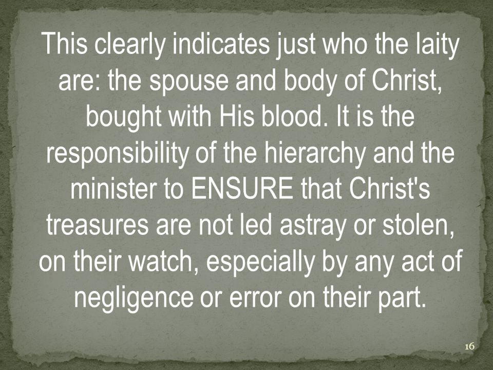 This clearly indicates just who the laity are: the spouse and body of Christ, bought with His blood.