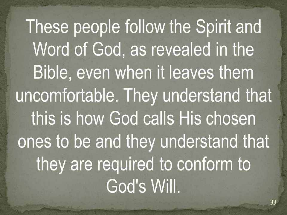 These people follow the Spirit and Word of God, as revealed in the Bible, even when it leaves them uncomfortable.