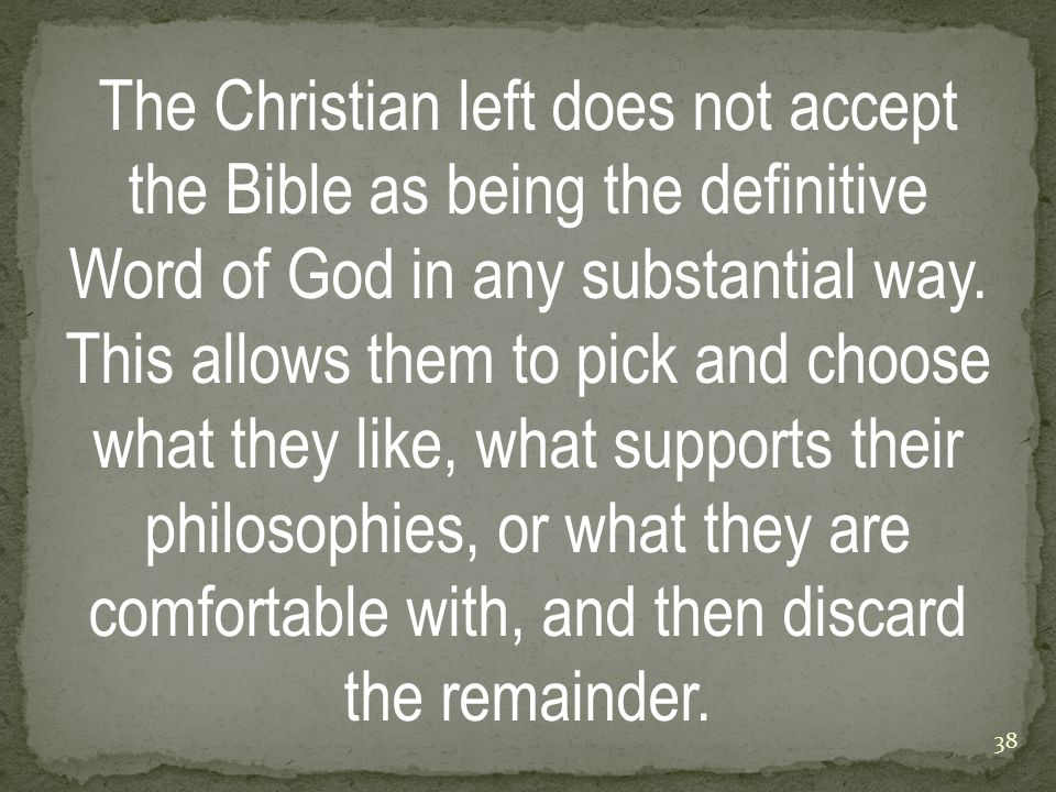 The Christian left does not accept the Bible as being the definitive Word of God in any substantial way.
