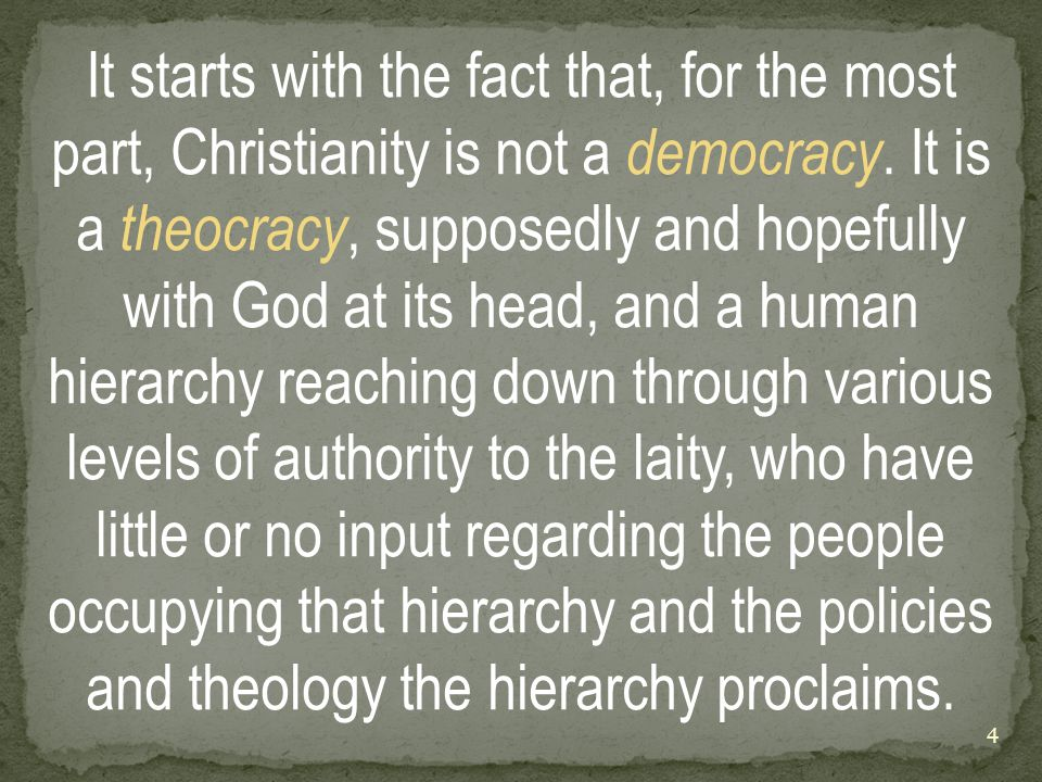 It starts with the fact that, for the most part, Christianity is not a democracy.