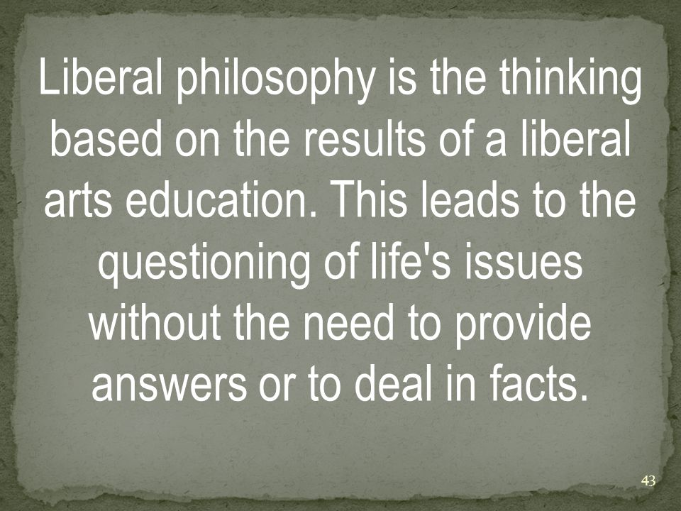 Liberal philosophy is the thinking based on the results of a liberal arts education.