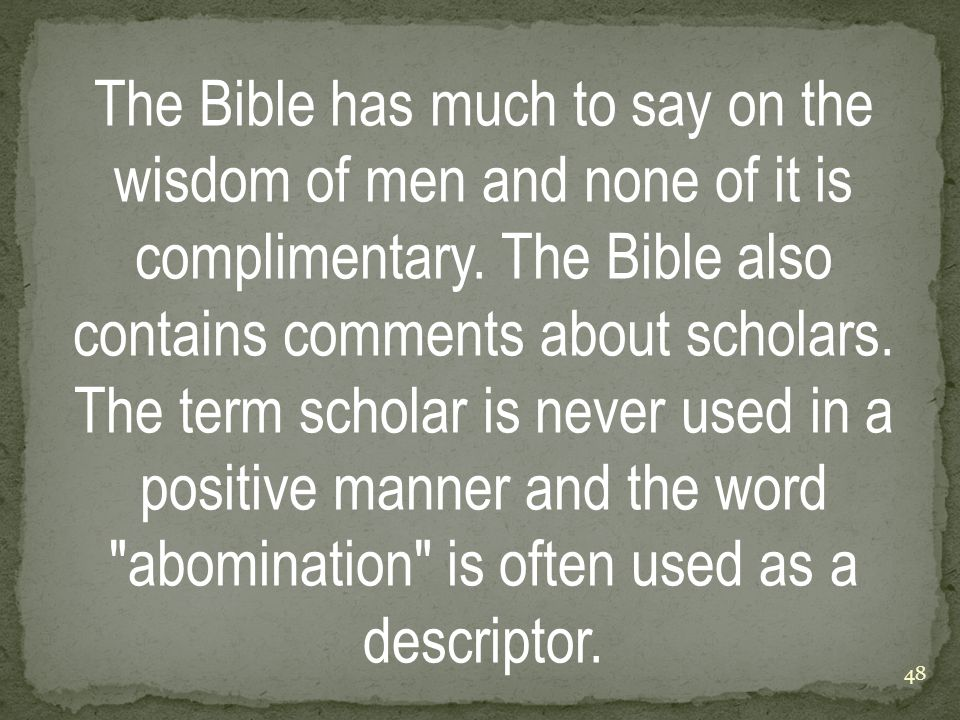 The Bible has much to say on the wisdom of men and none of it is complimentary.