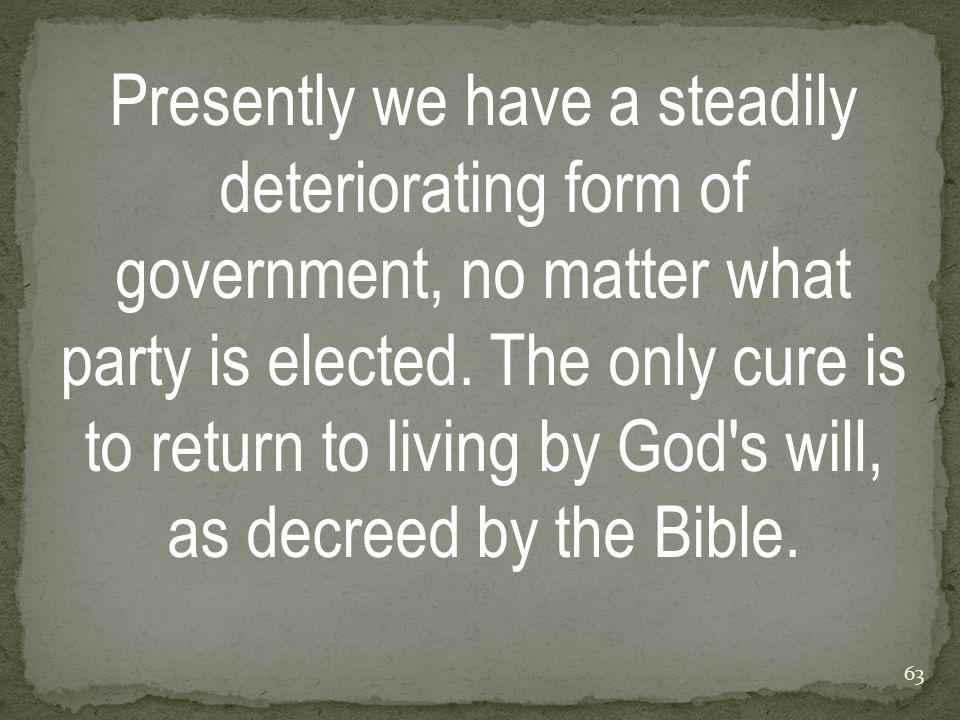 Presently we have a steadily deteriorating form of government, no matter what party is elected.