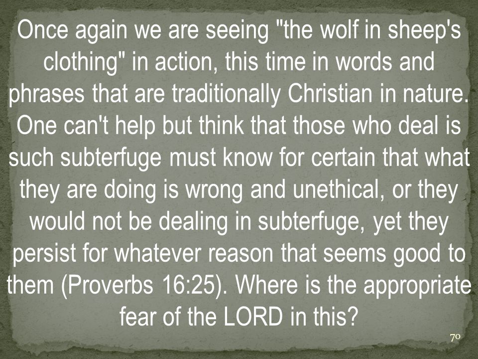 Once again we are seeing the wolf in sheep s clothing in action, this time in words and phrases that are traditionally Christian in nature.