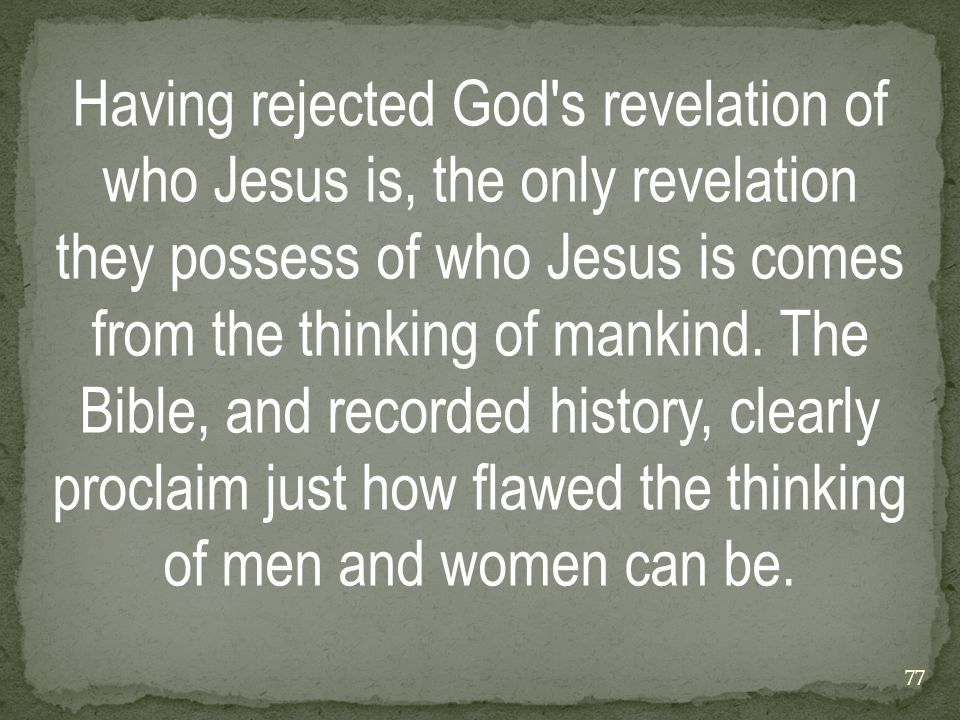Having rejected God s revelation of who Jesus is, the only revelation they possess of who Jesus is comes from the thinking of mankind.