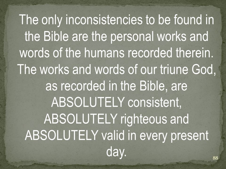 The only inconsistencies to be found in the Bible are the personal works and words of the humans recorded therein.