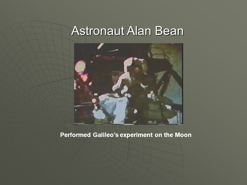 Astronaut Alan Bean Performed Galileo's experiment on the Moon