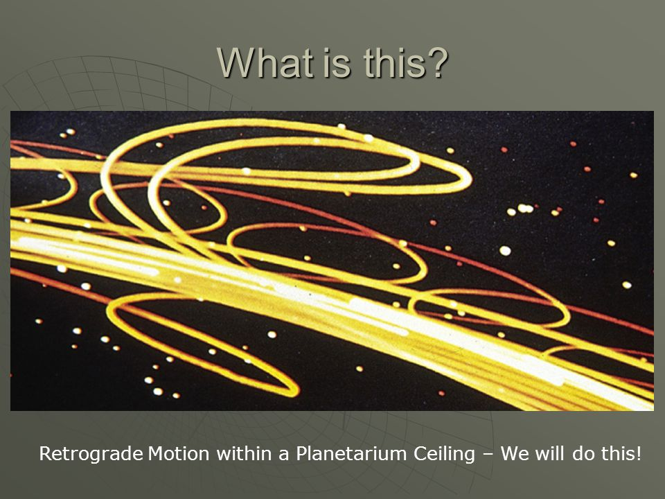 What is this Retrograde Motion within a Planetarium Ceiling – We will do this!