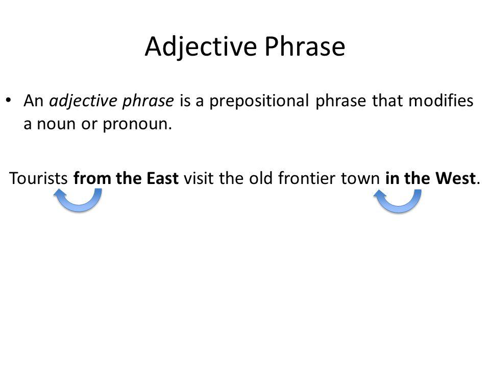 Adjective Phrase An adjective phrase is a prepositional phrase that modifies a noun or pronoun.