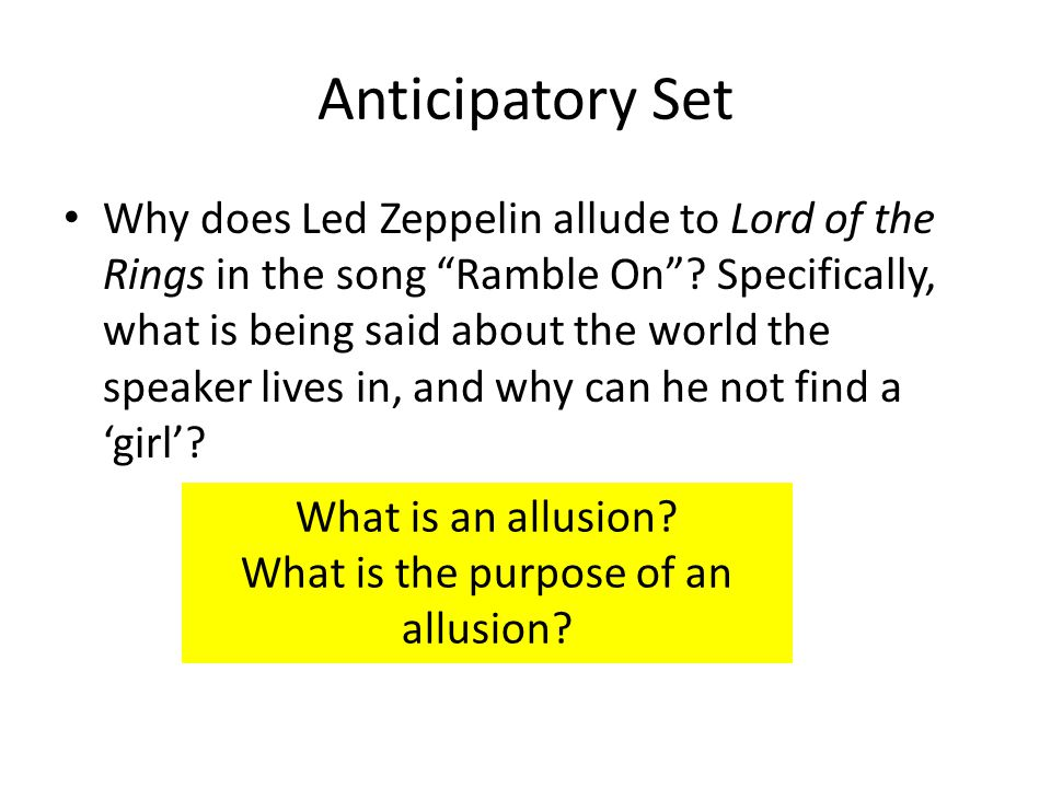 "Anticipatory Set Why does Led Zeppelin allude to Lord of the Rings in the song ""Ramble On""? Specifically, what is being said about the world the speak"