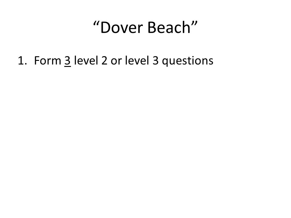 """Dover Beach"" 1.Form 3 level 2 or level 3 questions"