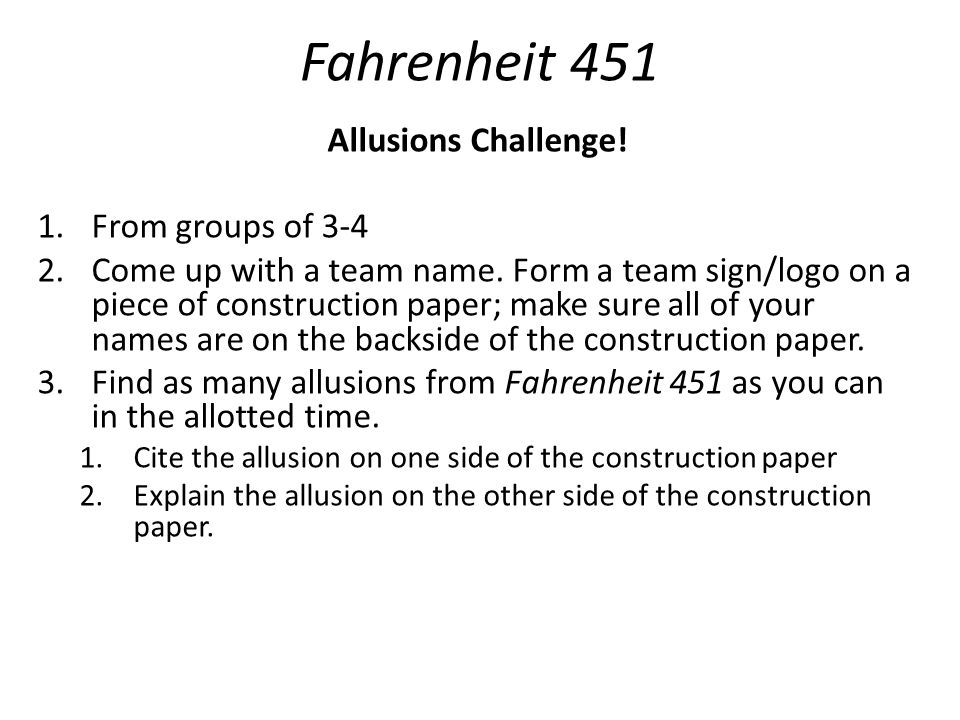 Fahrenheit 451 Allusions Challenge.1.From groups of 3-4 2.Come up with a team name.