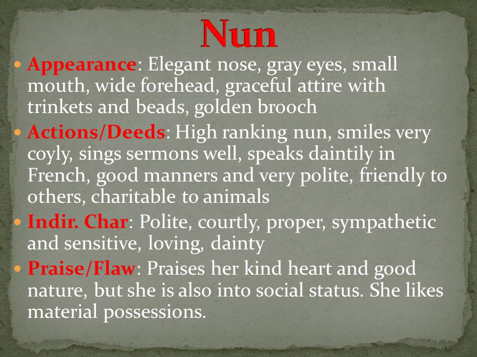 Appearance: Elegant nose, gray eyes, small mouth, wide forehead, graceful attire with trinkets and beads, golden brooch Actions/Deeds: High ranking nun, smiles very coyly, sings sermons well, speaks daintily in French, good manners and very polite, friendly to others, charitable to animals Indir.