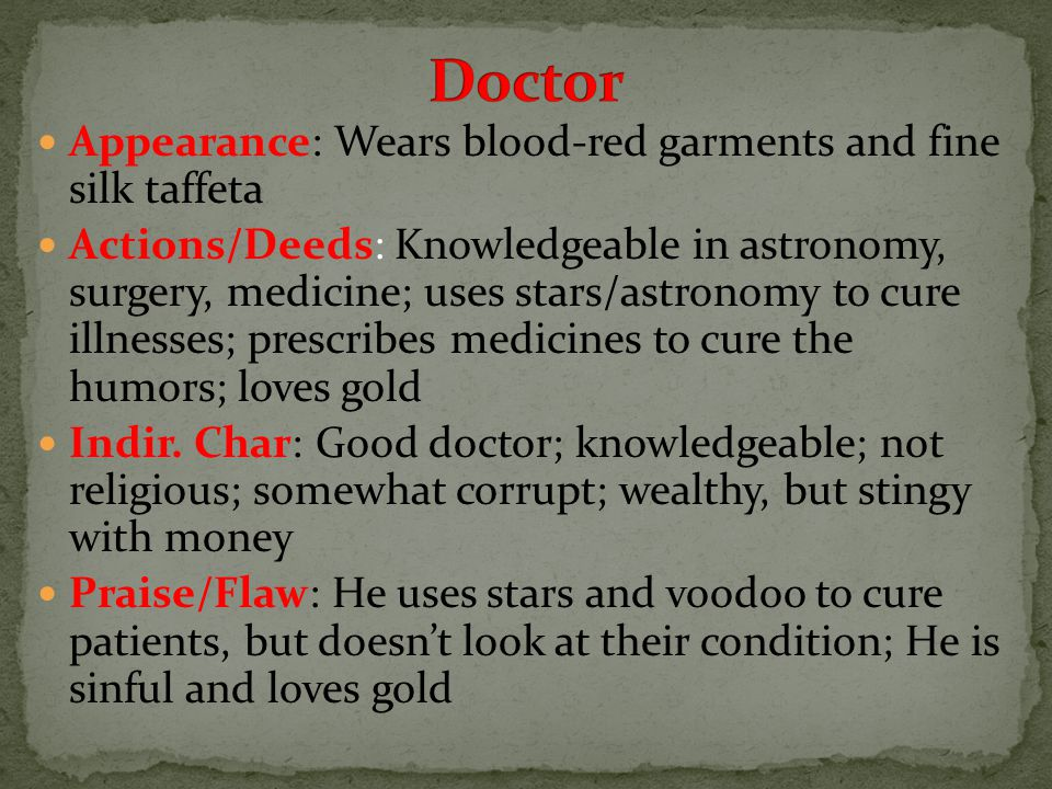 Appearance: Wears blood-red garments and fine silk taffeta Actions/Deeds: Knowledgeable in astronomy, surgery, medicine; uses stars/astronomy to cure illnesses; prescribes medicines to cure the humors; loves gold Indir.