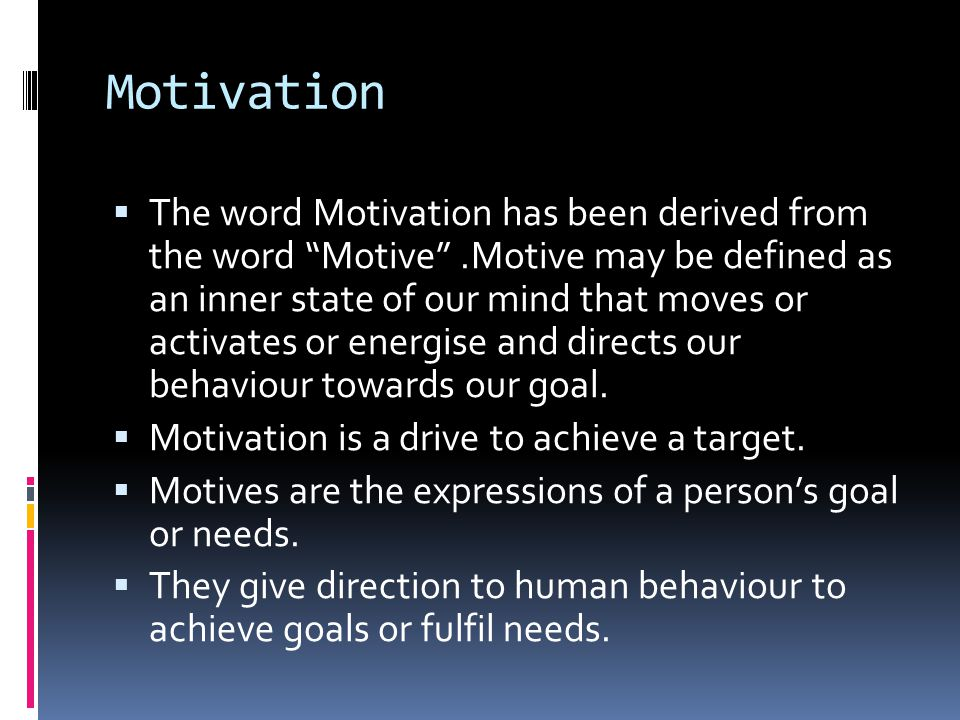 """Motivation  The word Motivation has been derived from the word """"Motive"""".Motive may be defined as an inner state of our mind that moves or activates o"""