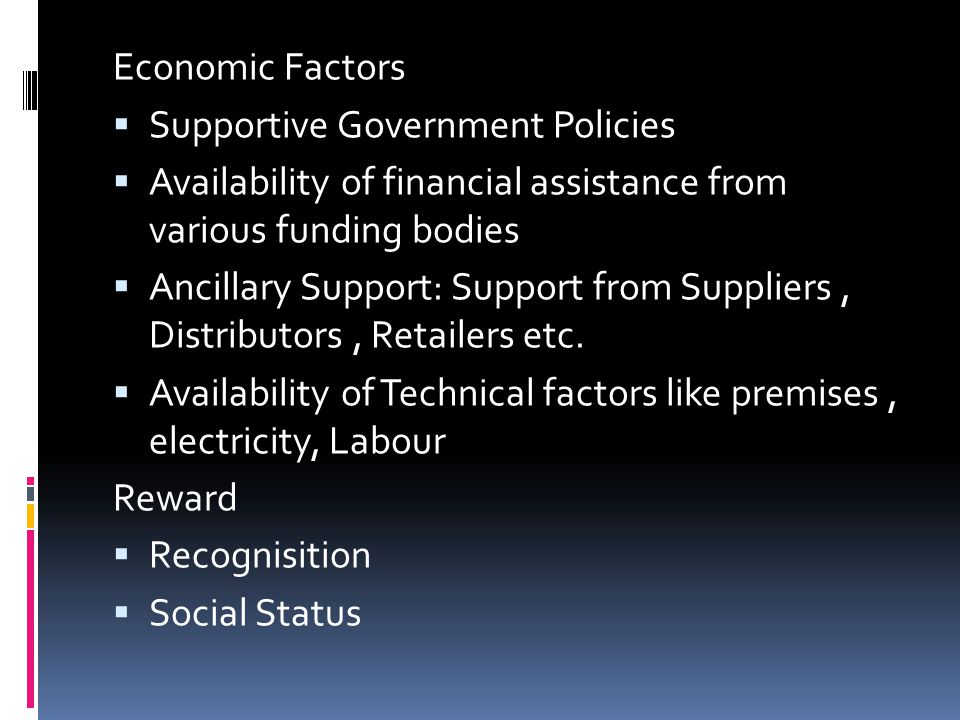 Economic Factors  Supportive Government Policies  Availability of financial assistance from various funding bodies  Ancillary Support: Support from