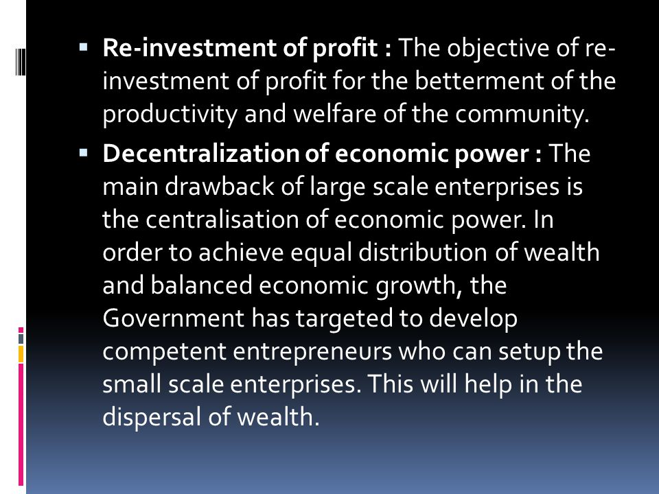  Re-investment of profit : The objective of re- investment of profit for the betterment of the productivity and welfare of the community.  Decentral