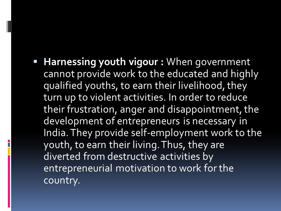  Harnessing youth vigour : When government cannot provide work to the educated and highly qualified youths, to earn their livelihood, they turn up to