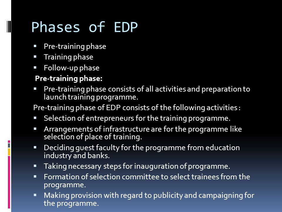 Phases of EDP  Pre-training phase  Training phase  Follow-up phase Pre-training phase:  Pre-training phase consists of all activities and preparat