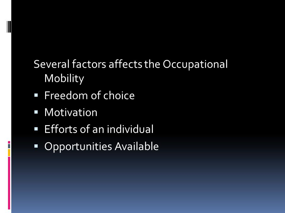 Several factors affects the Occupational Mobility  Freedom of choice  Motivation  Efforts of an individual  Opportunities Available