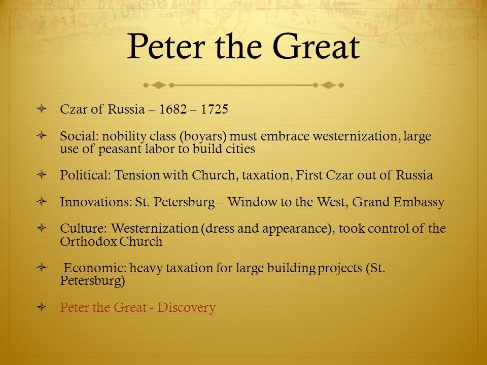 Peter the Great  Czar of Russia – 1682 – 1725  Social: nobility class (boyars) must embrace westernization, large use of peasant labor to build citi