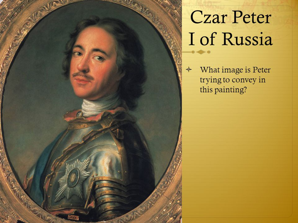 Czar Peter I of Russia  What image is Peter trying to convey in this painting?