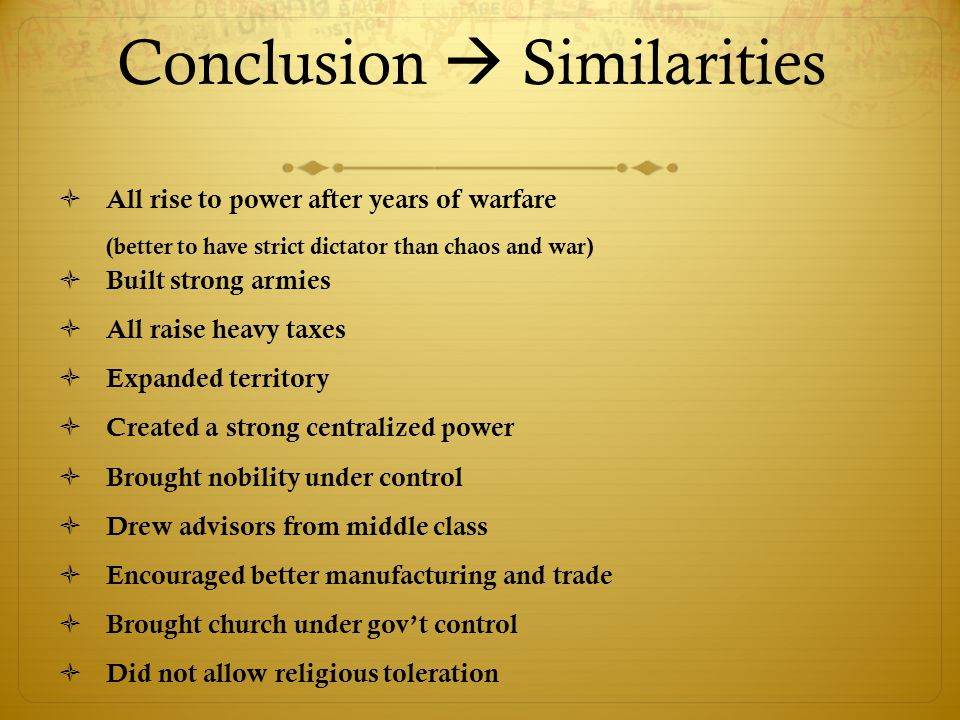 Conclusion  Similarities  All rise to power after years of warfare (better to have strict dictator than chaos and war)  Built strong armies  All r