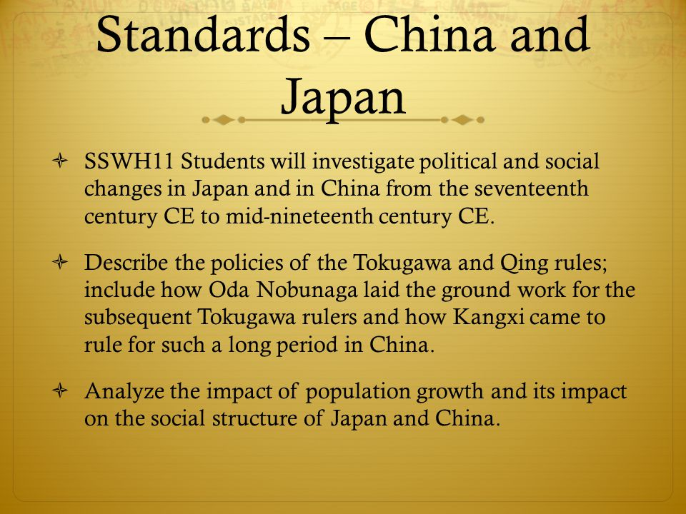 Standards – China and Japan  SSWH11 Students will investigate political and social changes in Japan and in China from the seventeenth century CE to m