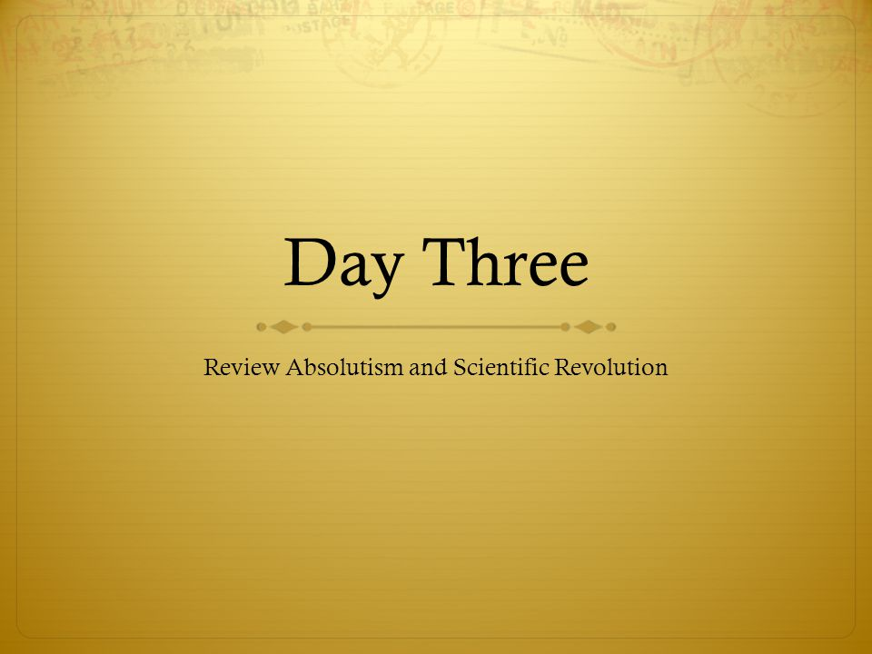 Day Three Review Absolutism and Scientific Revolution