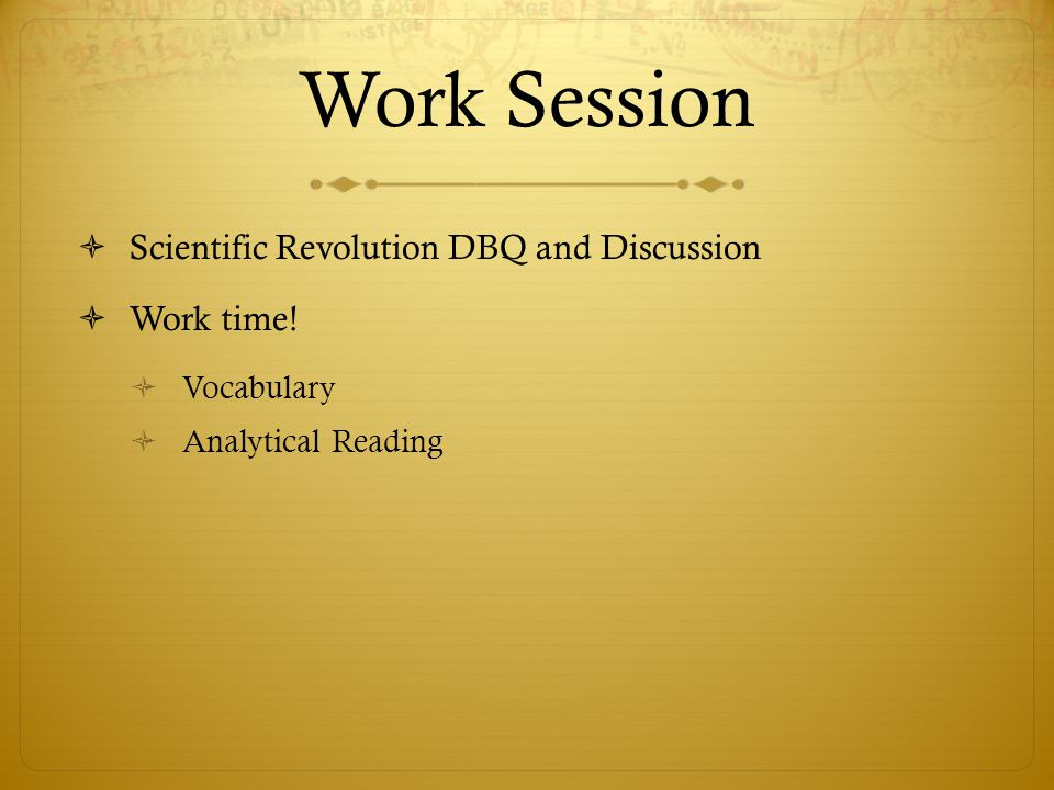 Work Session  Scientific Revolution DBQ and Discussion  Work time!  Vocabulary  Analytical Reading