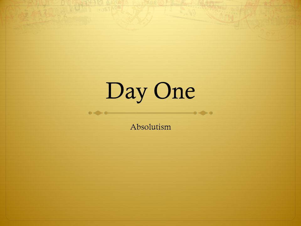 Day One Absolutism
