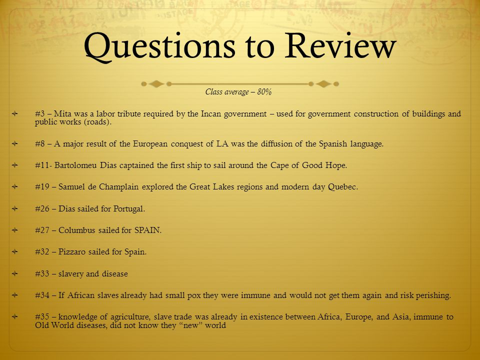 Questions to Review Class average – 80%  #3 – Mita was a labor tribute required by the Incan government – used for government construction of buildin