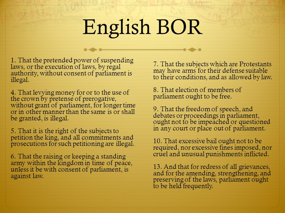 English BOR 1. That the pretended power of suspending laws, or the execution of laws, by regal authority, without consent of parliament is illegal. 4.