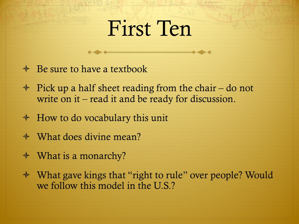 First Ten  Be sure to have a textbook  Pick up a half sheet reading from the chair – do not write on it – read it and be ready for discussion.  How