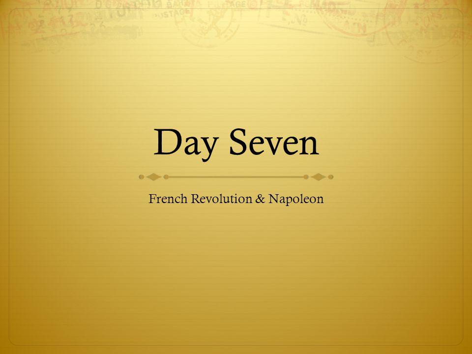 Day Seven French Revolution & Napoleon