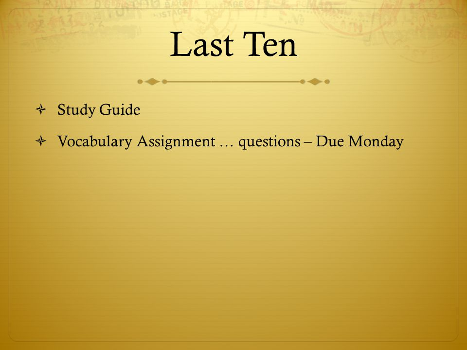 Last Ten  Study Guide  Vocabulary Assignment … questions – Due Monday