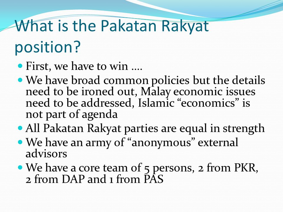 What is the Pakatan Rakyat position. First, we have to win ….